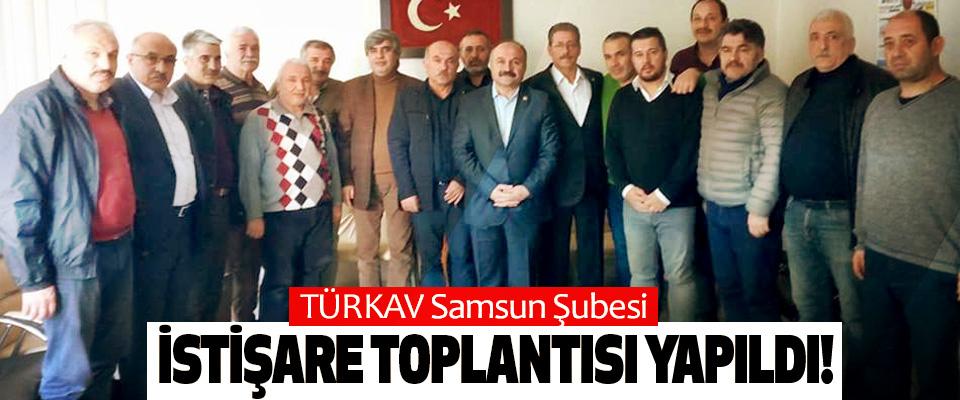 TÜRKAV Samsun Şubesi İstişare toplantısı yapıldı!
