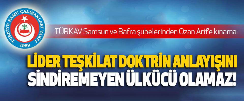 Türkav Samsun ve Bafra şubelerinden Ozan Arif'e kınama