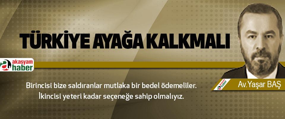 Türkiye Ayağa Kalkmalı