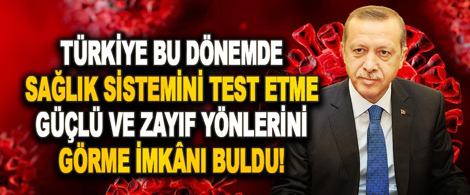 Türkiye Bu Dönemde Sağlık Sistemini Test Etme, Güçlü ve Zayıf Yönlerini Görme İmkânı Buldu!