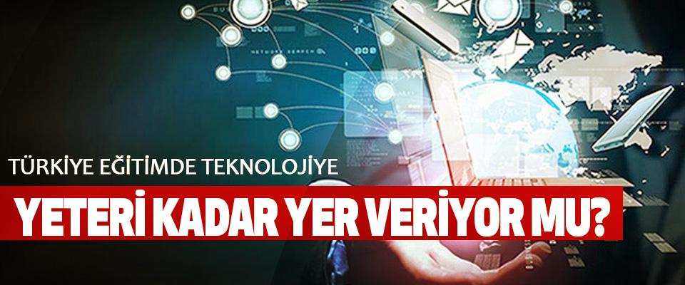 Türkiye eğitimde teknolojiye yeteri kadar yer veriyor mu?