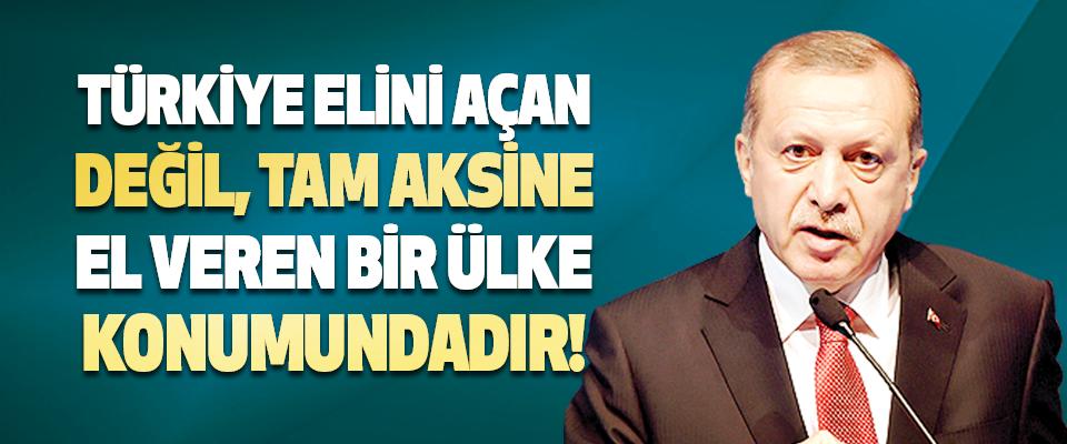 Türkiye Elini Açan Değil, Tam Aksine El Veren Bir Ülke Konumundadır!