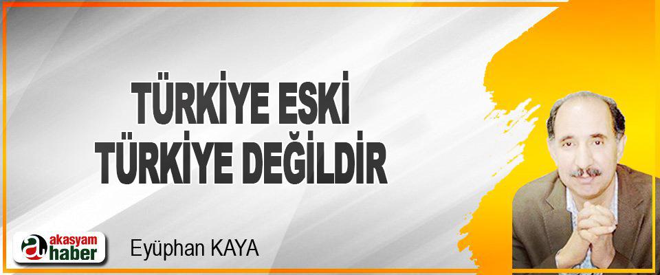 Türkiye Eski Türkiye Değildir