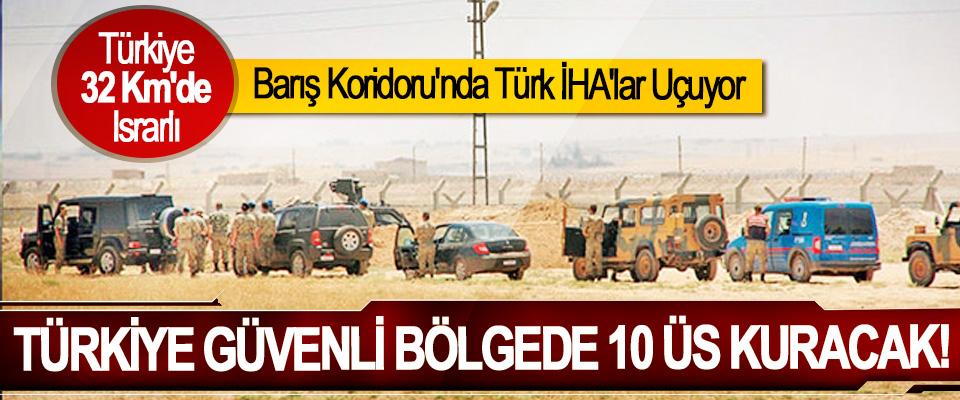 Türkiye Güvenli bölgede 10 üs kuracak!