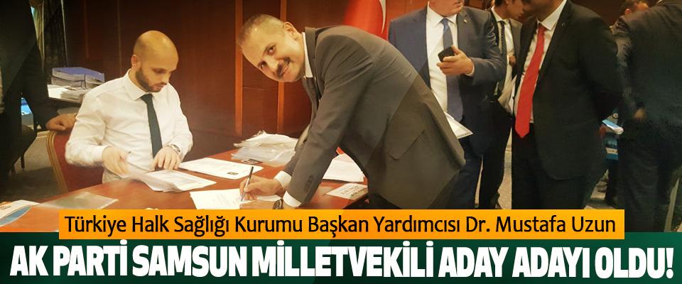 Türkiye Halk Sağlığı Kurumu Başkan Yardımcısı Dr. Mustafa Uzun Ak parti samsun milletvekili aday adayı oldu!