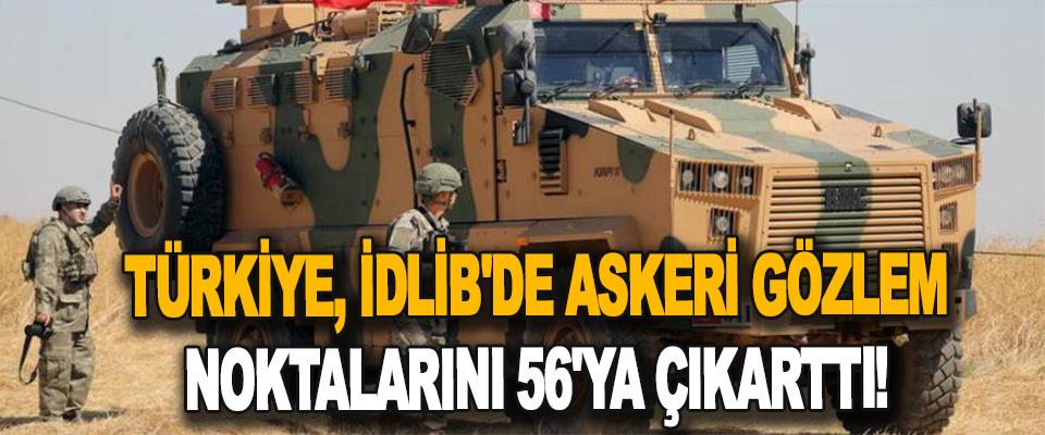 Türkiye, İdlib'de Askeri Gözlem Noktalarını 56'ya Çıkarttı!