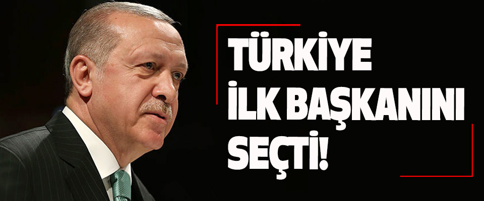 Türkiye İlk Başkanını Seçti!