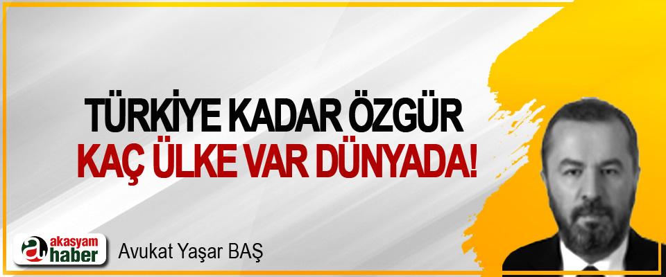 Türkiye kadar özgür kaç ülke var dünyada!