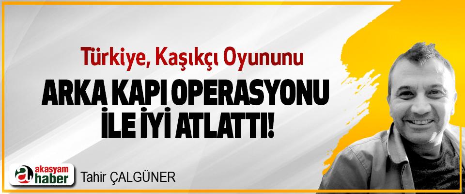 Türkiye, Kaşıkçı Oyununu Arka Kapı Operasyonu İle İyi Atlattı!