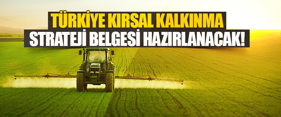 Türkiye Kırsal Kalkınma Strateji Belgesi Hazırlanacak!