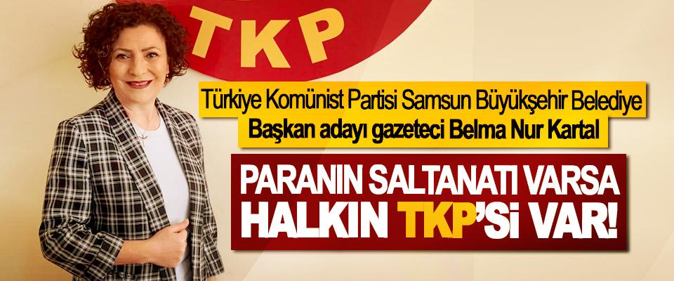 Türkiye Komünist Partisi Samsun Büyükşehir Belediye Başkan adayı gazeteci Belma Nur Kartal: Paranın Saltanatı Varsa Halkın TKP'si var!