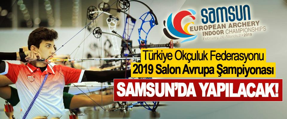 Türkiye Okçuluk Federasyonu 2019 Salon Avrupa Şampiyonası Samsun'da yapılacak!