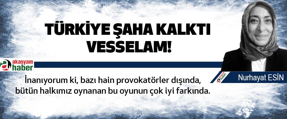 Türkiye şaha kalktı vesselam!