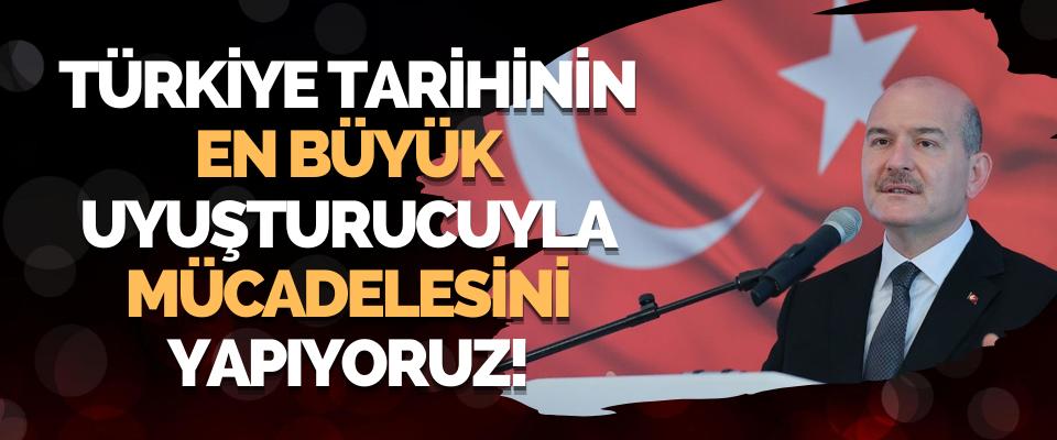 Türkiye Tarihinin En Büyük Uyuşturucuyla Mücadelesini Yapıyoruz!