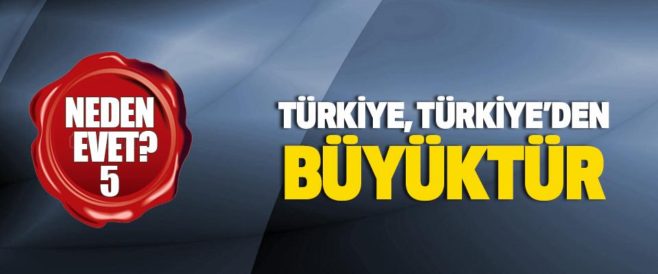 Türkiye, Türkiye'den Büyüktür