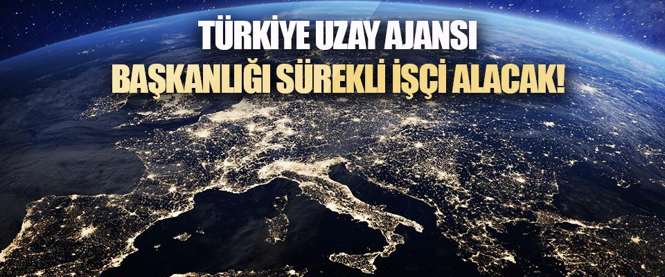 Türkiye Uzay Ajansı Başkanlığı Sürekli İşçi Alacak!