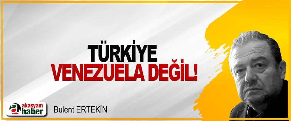Türkiye Venezuela değil!