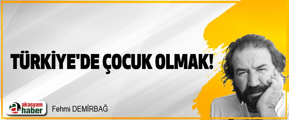Türkiye'de çocuk olmak!