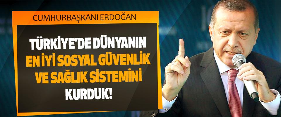 Türkiye'de Dünyanın En İyi Sosyal Güvenlik Ve Sağlık Sistemini Kurduk!