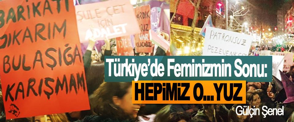 Türkiye'de Feminizmin Sonu: hepimiz o...yuz