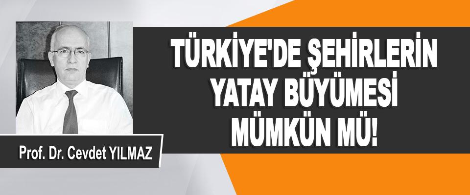 Türkiye'de Şehirlerin Yatay Büyümesi Mümkün mü!