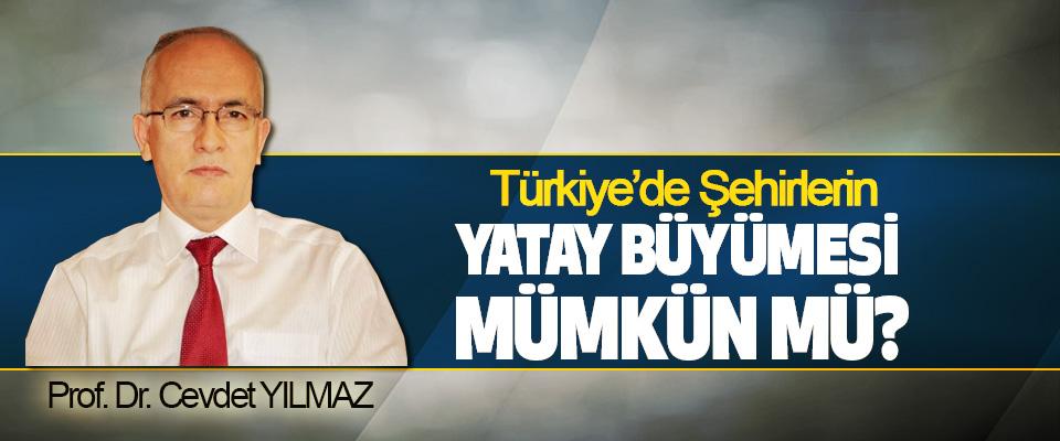 Türkiye'de Şehirlerin Yatay Büyümesi Mümkün mü?