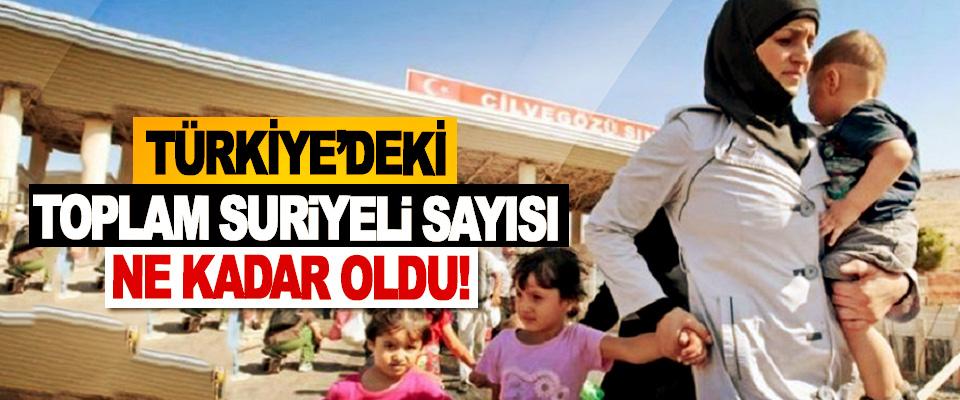 Türkiye'deki toplam Suriyeli sayısı ne kadar oldu!