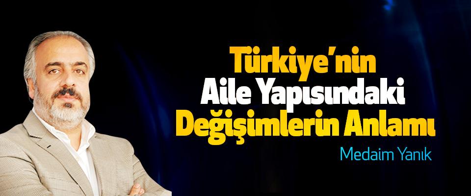 Türkiye'nin Aile Yapısındaki Değişimlerin Anlamı