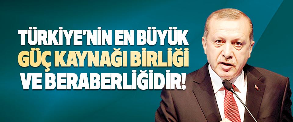 Türkiye'nin En Büyük Güç Kaynağı Birliği ve Beraberliğidir!