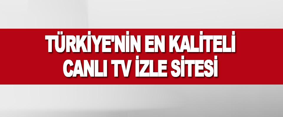 Türkiye'nin En Kaliteli Canlı Tv İzle Sitesi