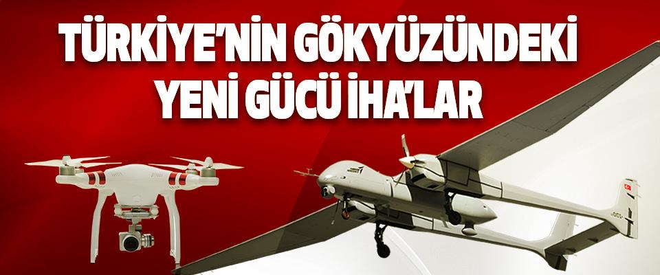 Türkiye'nin Gökyüzündeki Yeni Gücü İHA'lar