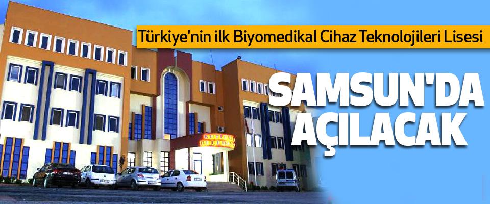 Türkiye'nin ilk Biyomedikal Cihaz Teknolojileri Lisesi Samsun'da Açılacak