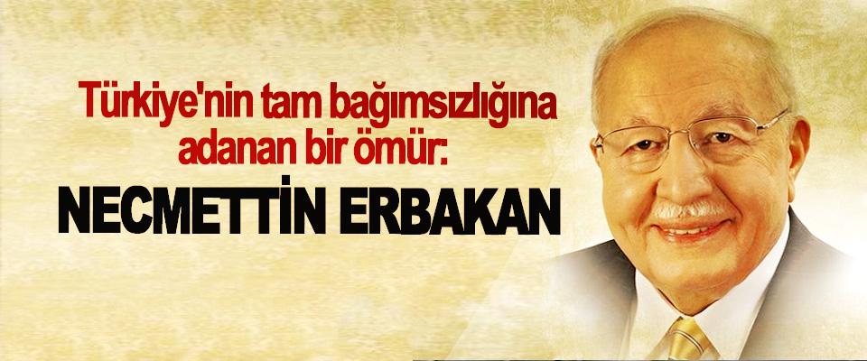 Türkiye'nin tam bağımsızlığına adanan bir ömür: Necmettin Erbakan