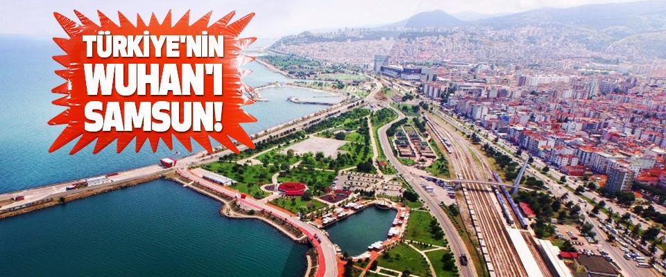 Türkiye'nin Wuhan'ı Samsun!