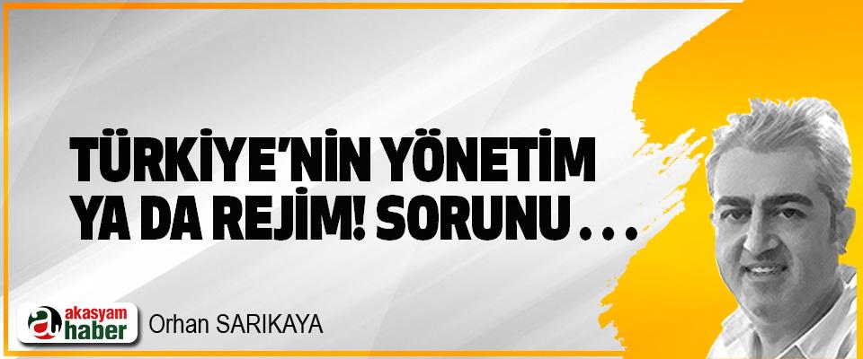 Türkiye'nin yönetim ya da rejim! Sorunu…