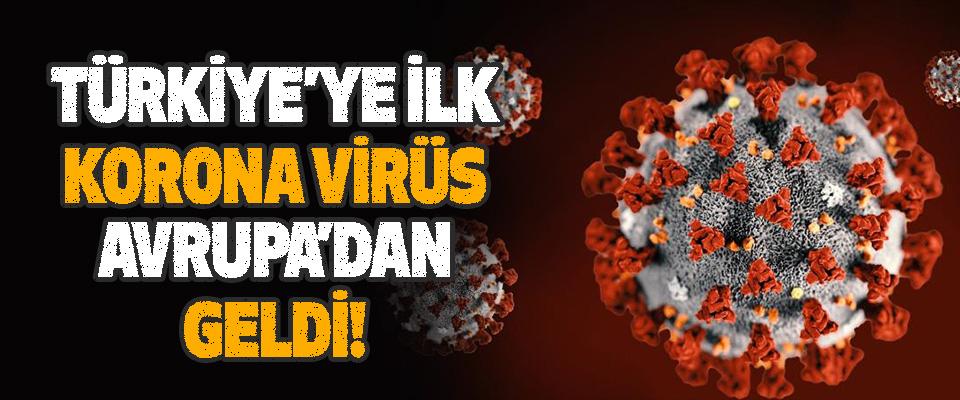Türkiye'ye İlk Korona Virüs Avrupa'dan Geldi!