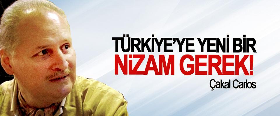 Türkiye'ye yeni bir nizam gerek!