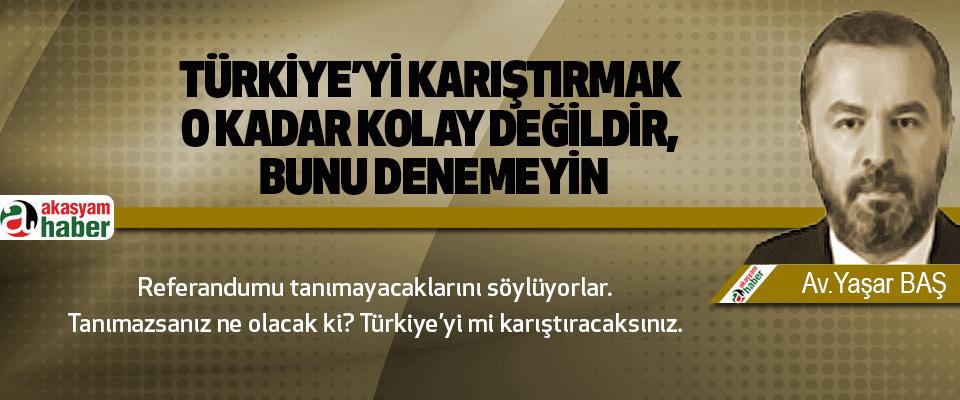 Türkiye'yi Karıştırmak O Kadar Kolay Değildir, Bunu Denemeyin