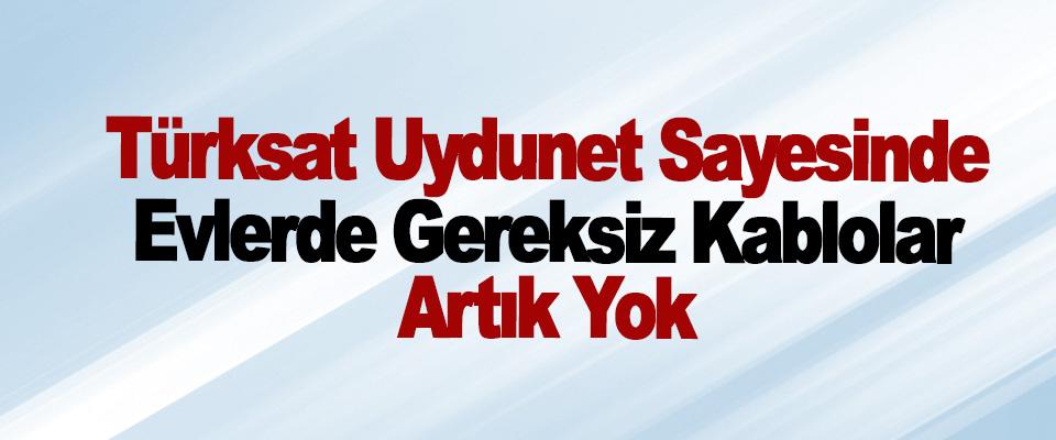 Türksat Uydunet Sayesinde Evlerde Gereksiz Kablolar Artık Yok