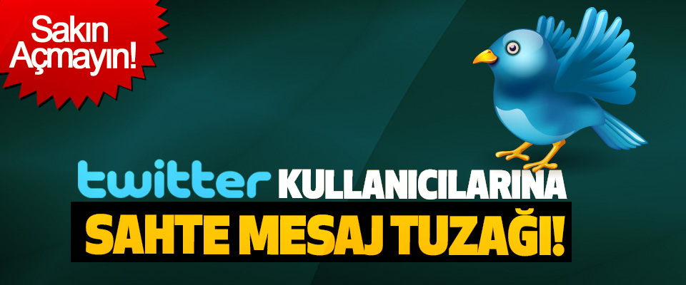 Twitter kullanıcılarına sahte mesaj tuzağı!