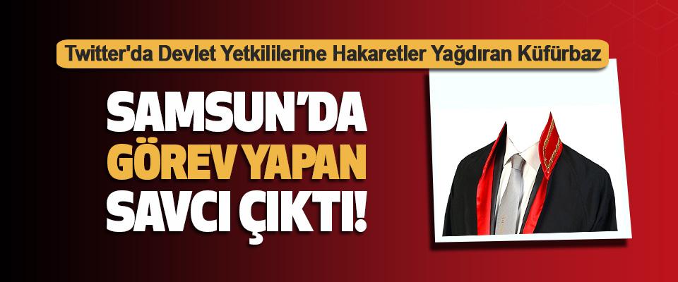 Twitter'da Devlet Yetkililerine Hakaretler Yağdıran Küfürbaz Samsun'da Görev Yapan Savcı Çıktı!