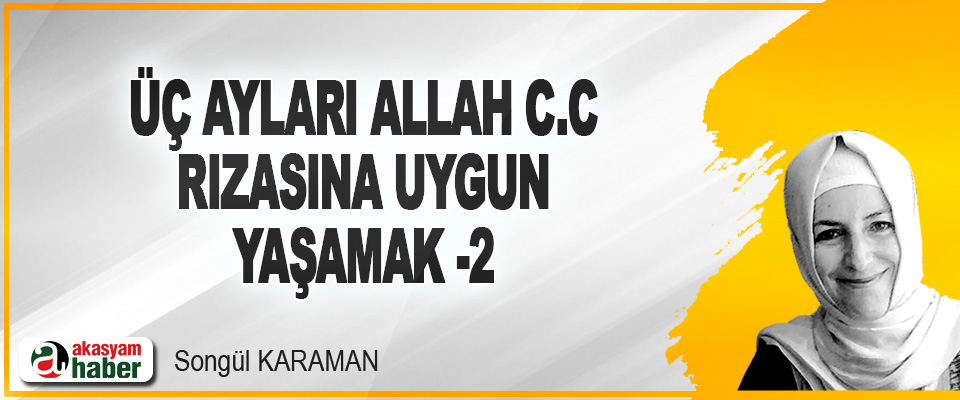 Üç Ayları Allah C.C Rızasına Uygun Yaşamak -2