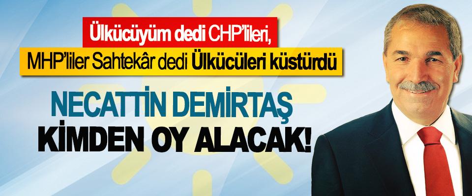 Ülkücüyüm dedi CHP'lileri, MHP'liler Sahtekâr dedi Ülkücüleri küstürdü, Necattin Demirtaş kimden oy alacak!