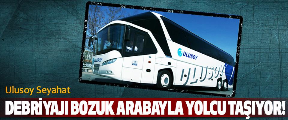 Ulusoy Seyahat Debriyajı Bozuk Arabayla Yolcu Taşıyor!