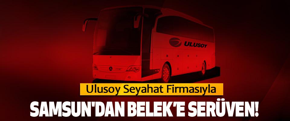 Ulusoy Seyahat Firmasıyla Samsun'dan belek'e serüven!