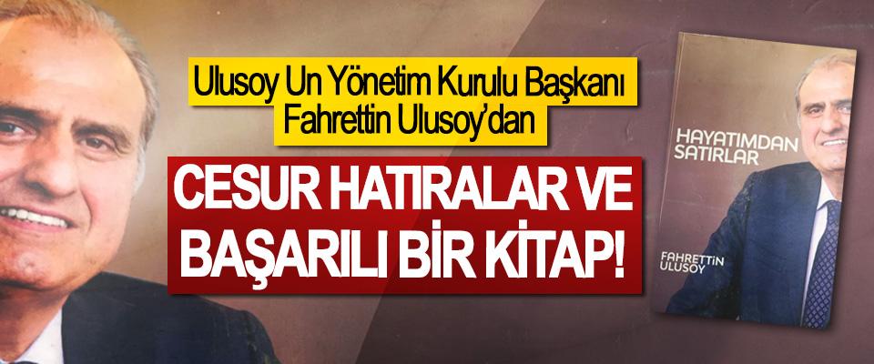 Ulusoy Un Yönetim Kurulu Başkanı Fahrettin Ulusoy'dan Cesur hatıralar ve başarılı bir kitap!