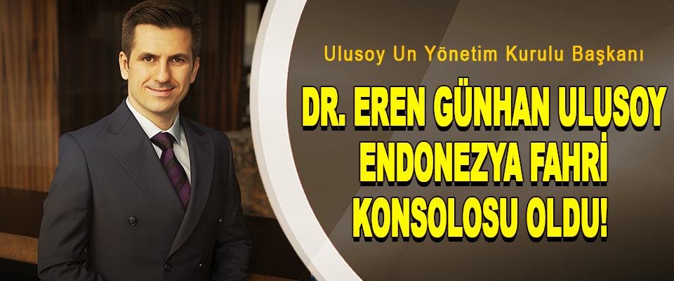 Ulusoy Un Yönetim Kurulu Başkanı Dr. Eren günhan ulusoy endonezya fahri konsolosu oldu!