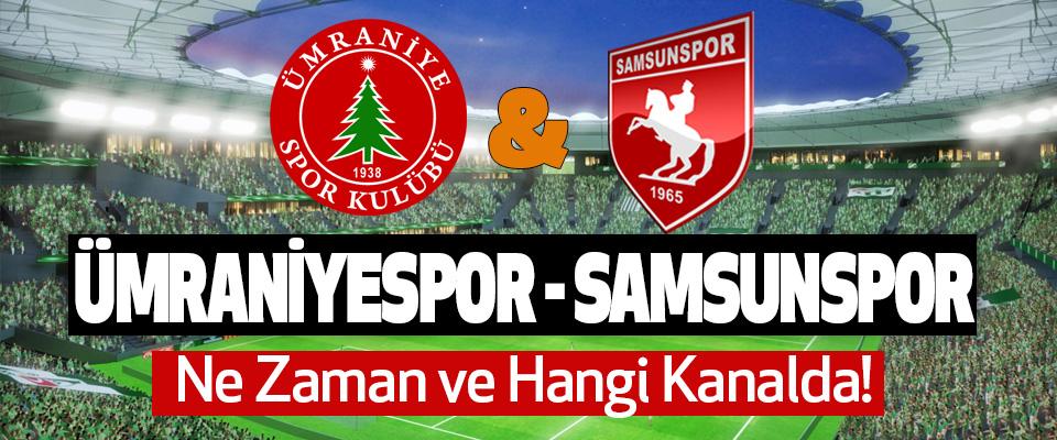 Ümraniyespor- Samsunspor Maçı Ne Zaman ve Hangi Kanalda!