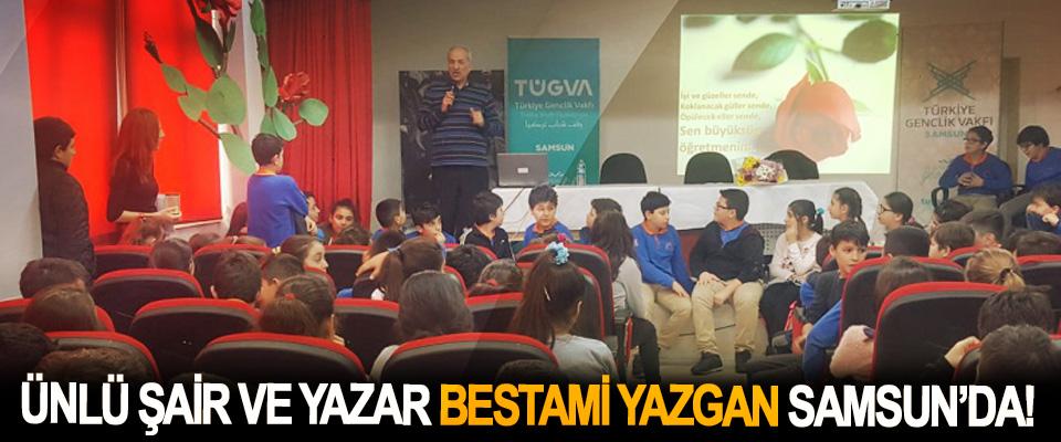 Ünlü şair ve yazar Bestami Yazgan Samsun'da!
