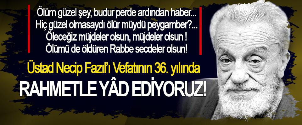 Üstad Necip Fazıl'ı Vefatının 36. yılında Rahmetle Yâd Ediyoruz!
